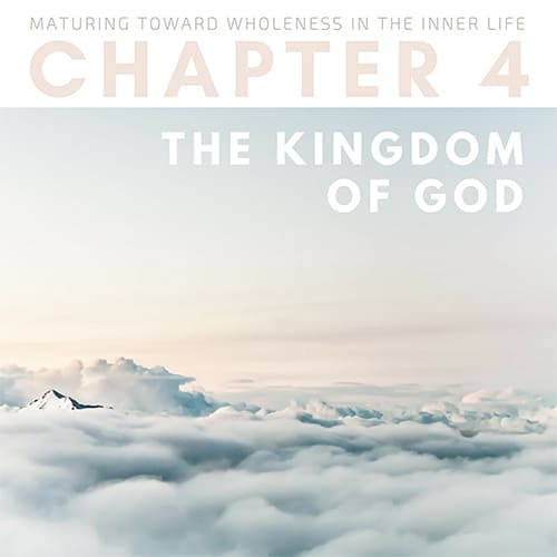 Maturing toward Wholeness in the Inner life Chapter 4 Kingdom of God George Miley